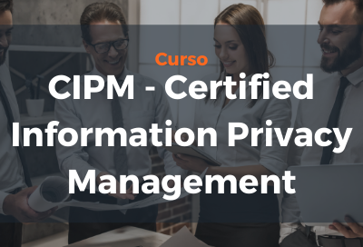 CIPM – Certified Information Privacy Management